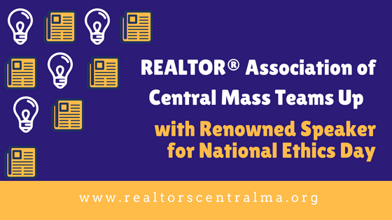 REALTOR® Association of Central Mass Teams Up with Renowned Speaker for National Ethics Day